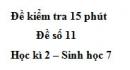 Đề kiểm tra 15 phút - Đề số 11 - Học kì 2 - Sinh học 7
