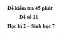 Đề kiểm tra 45 phút (1 tiết) - Đề số 11 - Học kì 2 - Sinh học 7