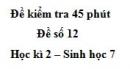 Đề kiểm tra 45 phút (1 tiết) - Đề số 12 - Học kì 2 - Sinh học 7