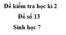 Đề số 13 - Đề kiểm tra học kì 2 - Sinh học 7