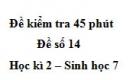 Đề kiểm tra 45 phút (1 tiết) - Đề số 14 - Học kì 2 - Sinh học 7