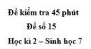 Đề kiểm tra 45 phút (1 tiết) - Đề số 15 - Học kì 2 - Sinh học 7