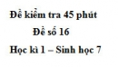 Đề kiểm tra 45 phút (1 tiết) - Đề số 16 - Học kì 1 - Sinh học 7