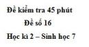 Đề kiểm tra 45 phút (1 tiết) - Đề số 16 - Học kì 2 - Sinh học 7