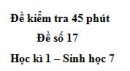 Đề kiểm tra 45 phút (1 tiết) - Đề số 17 - Học kì 1 - Sinh học 7