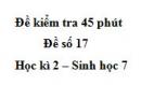Đề kiểm tra 45 phút (1 tiết) - Đề số 17 - Học kì 2 - Sinh học 7
