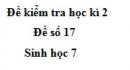 Đề số 17 - Đề kiểm tra học kì 2 - Sinh học 7