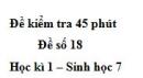 Đề kiểm tra 45 phút (1 tiết) - Đề số 18 - Học kì 1 - Sinh học 7