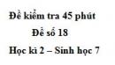 Đề kiểm tra 45 phút (1 tiết) - Đề số 18 - Học kì 2 - Sinh học 7