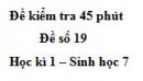 Đề kiểm tra 45 phút (1 tiết) - Đề số 19 - Học kì 1 - Sinh học 7