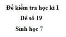 Đề số 19 - Đề kiểm tra học kì 1 - Sinh học 7