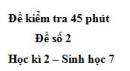 Đề kiểm tra 45 phút (1 tiết) - Đề số 2 - Học kì 2 - Sinh học 7