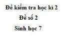 Đề số 2 - Đề kiểm tra học kì 2 - Sinh học 7