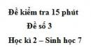 Đề kiểm tra 15 phút - Đề số 3 - Học kì 2 - Sinh học 7