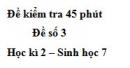 Đề kiểm tra 45 phút (1 tiết) - Đề số 3 - Học kì 2 - Sinh học 7