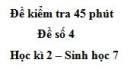 Đề kiểm tra 45 phút (1 tiết) - Đề số 4 - Học kì 2 - Sinh học 7