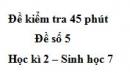 Đề kiểm tra 45 phút (1 tiết) - Đề số 5 - Học kì 2 - Sinh học 7