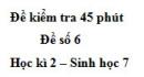Đề kiểm tra 45 phút (1 tiết) - Đề số 6 - Học kì 2 - Sinh học 7