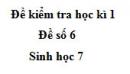 Đề số 6 - Đề kiểm tra học kì 1 - Sinh học 7