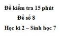 Đề kiểm tra 15 phút - Đề số 8 - Học kì 2 - Sinh học 7
