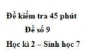 Đề kiểm tra 45 phút (1 tiết) - Đề số 9 - Học kì 2 - Sinh học 7