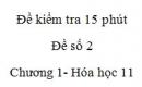 Đề kiểm tra 15 phút – Đề số 2 - Chương I -  Hóa học 11