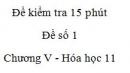 Đề kiểm tra 15 phút - Đề số 1 - Chương V -  Hóa học 11