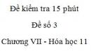 Đề kiểm tra 15 phút - Đề số 3 - Chương VII -  Hóa học 11
