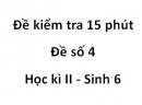 Đề kiểm tra 15 phút - Đề số 4 - Học kì 2 - Sinh 6