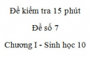 Đề kiểm tra 15 phút - Đề số 7 - Chương I - Phần 2 -  Sinh học 10
