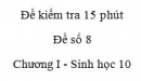 Đề kiểm tra 15 phút - Đề số 8 - Chương I - Phần 2 -  Sinh học 10