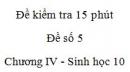 Đề kiểm tra 15 phút - Đề số 5 - Chương IV - Phần 2 -  Sinh học 10
