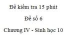 Đề kiểm tra 15 phút - Đề số 6 - Chương IV - Phần 2 -  Sinh học 10