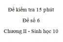 Đề kiểm tra 15 phút - Đề số 6 - Chương II - Phần 2 -  Sinh học 10