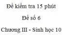 Đề kiểm tra 15 phút - Đề số 6 - Chương III - Phần 2 -  Sinh học 10
