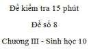 Đề kiểm tra 15 phút - Đề số 8 - Chương III - Phần 2 -  Sinh học 10