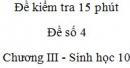 Đề kiểm tra 15 phút - Đề số 4 - Chương III - Phần 3 - Sinh học 10