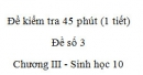 Đề kiểm tra 45 phút (1 tiết) - Đề số 3 - Chương III - Phần 3 - Sinh học 10