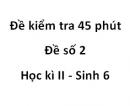 Đề kiểm tra 45 phút - Đề số 2 - Học kì 2 - Sinh 6