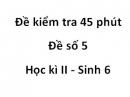 Đề kiểm tra 45 phút - Đề số 5 - Học kì 2 - Sinh 6