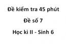 Đề kiểm tra 45 phút - Đề số 7 - Học kì 2 - Sinh 6