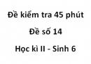 Đề kiểm tra 45 phút - Đề số 14 - Học kì 2 - Sinh 6