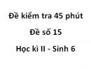 Đề kiểm tra 45 phút - Đề số 15 - Học kì 2 - Sinh 6