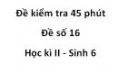 Đề kiểm tra 45 phút - Đề số 16 - Học kì 2 - Sinh 6
