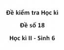 Đề số 18 - Đề kiểm tra học kì 2 - Sinh học 6
