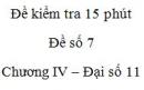 Đề kiểm tra 15 phút - Đề số 7 - Chương 4 - Đại số  và Giải tích 11