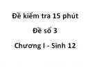 Đề kiểm tra 15 phút - Đề số 3 - Chương I - Sinh 12