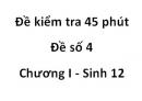 Đề kiểm tra 45 phút - Đề số 4 - Chương I - Sinh 12