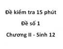 Đề kiểm tra 15 phút - Đề số 1 - Chương II - Sinh 12