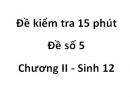 Đề kiểm tra 15 phút - Đề số 5 - Chương II - Sinh 12